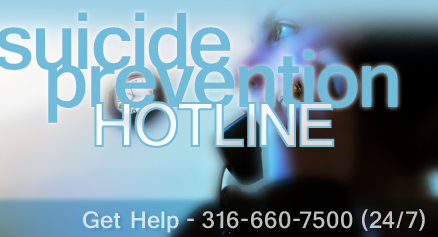 Suicide Prevention Hotline (316) 660-7500.  We're here to listen and help 24 hours a day, 7 days per week.